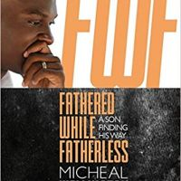 Book Review; Fathered While Fatherless: A Journey to Fatherhood.