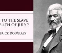 Frederick Douglass's Question What to the Slave is the Fourth of July? Still Awaits An Answer.