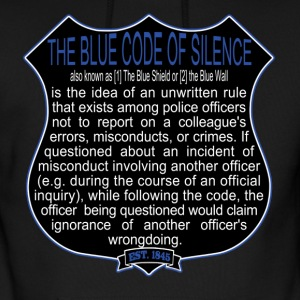 blue code of silence The blue code of silence the blue code of silence (also known as the blue shield) is an unwritten rule among police officers in the united states not to report on another colleague's errors, misconducts or crimes other names associated with the blue code of silence are the blue wall, curtain, veil, or cocoon.